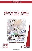 Récit de vie d'un marin: La mer n'a pas voulu, le ciel non plus