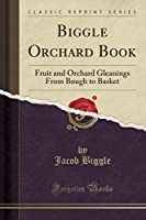 Biggle Orchard Book: Fruit and Orchard Gleanings from Bough to Basket (Classic Reprint)