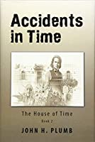 Accidents in Time: The House of Time