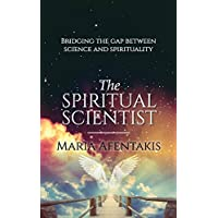 The Spiritual Scientist: Bridging the Gap Between Science and Spirituality