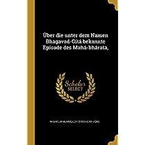 Ueber Die Unter Dem Namen Bhagavad-Gítá Bekannte Episode Des Mahá-Bhárata,