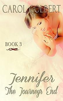 Jennifer - The Journey's End: Book 3 by [Colbert, Carol]