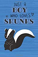 Just a Boy Who Loves Skunks: Blank Line Notebook, Diary, Journal, Planner with favorite animal / 6 x 9 / 110 Lined Pages / Great Gift Idea … Journaling Writing or Doodles Better Then Gift Card