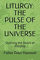 LITURGY: THE PULSE OF THE UNIVERSE: Opening the Doors of Worship