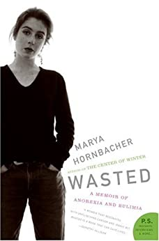 Wasted: A Memoir of Anorexia and Bulimia by [Hornbacher, Marya]