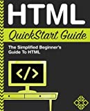 HTML QuickStart Guide: The Simplified Beginner's Guide To HTML by ClydeBank Technology(2015-04-10)