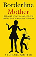 Borderline Mother: Growing up with a Narcissistic Parent with Borderline Disorder