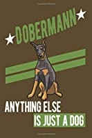 DOBERMANN.ANYTHING ELSE IS JUST A DOG: Notebook / Journal / Diary, Notebook Writing Journal ,6x9 dimension|120pages