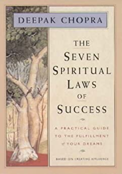 The Seven Spiritual Laws of Success: A Practical Guide to the Fulfillment of Your Dreams by [Chopra, Deepak]