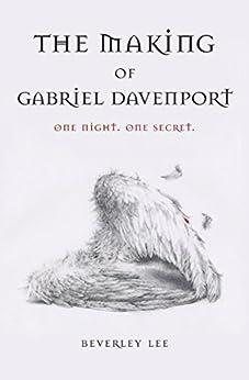 The Making of Gabriel Davenport (Gabriel Davenport Series Book 1) by [Lee, Beverley]