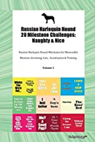 Russian Harlequin Hound 20 Milestone Challenges: Naughty & Nice Russian Harlequin Hound Milestones for Memorable Moment, Grooming, Care, Socialization & Training Volume 1