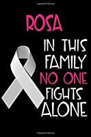 ROSA In This Family No One Fights Alone: Personalized Name Notebook/Journal Gift For Women Fighting Lung Cancer. Cancer Survivor / Fighter Gift for the Warrior in your life | Writing Poetry, Diary, Gratitude, Daily or Dream Journal.