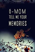 G-Mom Tell Me Your Memories: 120 pages 6x9 Lined Journal Notebook/ perfect Funny Gift Idea For Grandmom