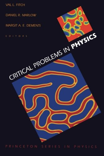 Critical Problems in Physics: Proceedings of a Conference Celebrating the 250th Anniversary of Princeton University, Princeton, New Jersey October 31, November 1, November 2, 1996 (Princeton Series in Physics)