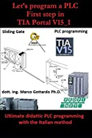 Automatic sliding gate: Vol.1 (Let's program a PLC First step in  TIA Portal V15_1)