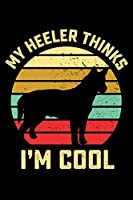 My Heeler Thinks I'm Cool: 6x9 150 Page Journal-Style Notebook for Heeler lovers, Heeler Pet Owners, and Heeler Dog Trainers