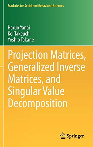 Download Projection Matrices, Generalized Inverse Matrices, and Singular Value Decomposition (Statistics for Social and Behavioral Sciences) 1441998861