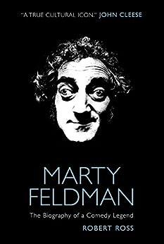 Marty Feldman: The Biography of a Comedy Legend by [Ross, Robert]
