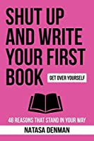 Shut Up and Write Your First Book!: 48 Reasons That Stand in Your Way