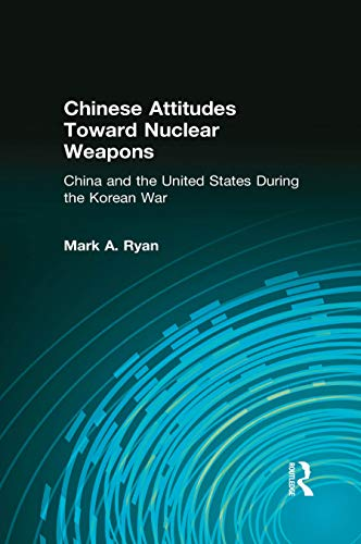 Chinese Attitudes Toward Nuclear Weapons: China and the United States During the Korean War: China and the United States During the Korean War (English Edition)