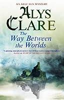 Way Between the Worlds (An Aelf Fen Mystery)
