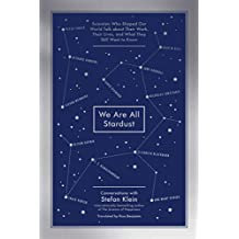 We Are All Stardust: Scientists Who Shaped Our World Talk about Their Work, Their Lives, and What They Still Want to Know (English Edition)