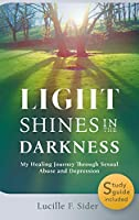 Light Shines in the Darkness, Hardcover: My Healing Journey Through Sexual Abuse and Depression