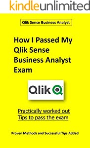 How I Passed My Qlik Sense Business Analyst Exam: Practically worked out Tips to pass the exam (English Edition)