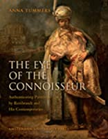 The Eye of the Connoisseur: Authenticating Paintings by Rembrandt and His Contemporaries (Amsterdam Studies in the Dutch Golden Age)
