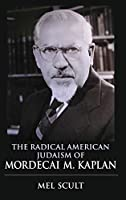 The Radical American Judaism of Mordecai M. Kaplan (The Modern Jewish Experience)