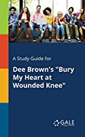A Study Guide for Dee Brown's Bury My Heart at Wounded Knee