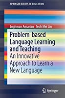 Problem-based Language Learning and Teaching: An Innovative Approach to Learn a New Language (SpringerBriefs in Education)