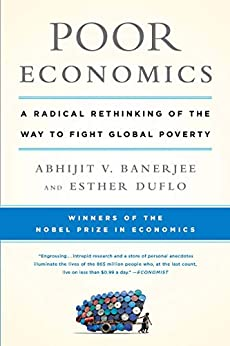 Poor Economics: A Radical Rethinking of the Way to Fight Global Poverty by [Banerjee, Abhijit, Duflo, Esther]
