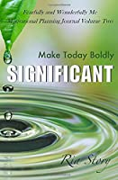 Make Today Boldly Significant: Fearfully and Wonderfully Me Motivational Planning Journal Volume Two