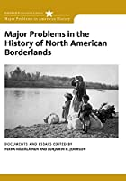 Major Problems in the History of North American Borderlands: Documents and Essays (Major Problems in American History Series)
