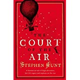 The Court of the Air: A fantastical tale of high adventure, low-life rogues and orphans on the run.