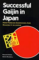 Successful Gaijin in Japan: How Foreign Companies Are Making It in Japan (NTC Business Books)