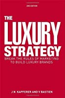 The Luxury Strategy: Break the Rules of Marketing to Build Luxury Brands by Jean-No?l Kapferer Vincent Bastien(2012-10-28)