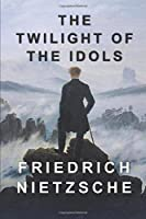 The Twilight of the Idols: Includes The Antichrist