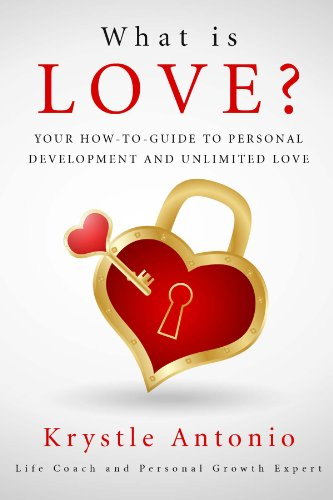『What is Love?: Your How-To-Guide to Personal Development and Unlimited Love (English Edition)』のトップ画像