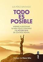 Todo es posible/ Everything is Possible: Aprende a Gestionar Tu Vida Con El Coaching Y El Metodo Silva De Control Mental