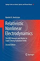 Relativistic Nonlinear Electrodynamics: The QED Vacuum and Matter in Super-Strong Radiation Fields (Springer Series on Atomic, Optical, and Plasma Physics)
