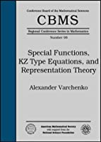 Special Functions, KZ Type Equations, and Representation Theory (Cbms Regional Conference Series in Mathematics)