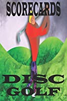 Disc Golf ScoreCard: 120 Disc Golf Score , Disc Golf Score Keeper and Score book, Golf Notebook For Beginners and Professional Golfers