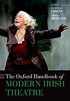 The Oxford Handbook of Modern Irish Theatre (Oxford Handbooks)