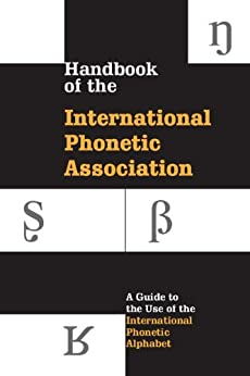 Handbook of the International Phonetic Association: A Guide to the Use of the International Phonetic Alphabet by [International Phonetic Association]