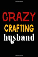 Crazy Crafting Husband: College Ruled Journal or Notebook (6x9 inches) with 120 pages