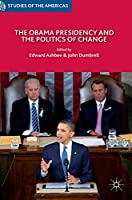 The Obama Presidency and the Politics of Change (Studies of the Americas)