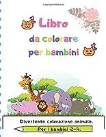 Libro da colorare per bambini: Per i bambini 2-4. Divertente colorazione animale