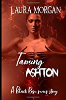 Taming Ashton: A Black Rose series story… (A Black Rose series novellas)